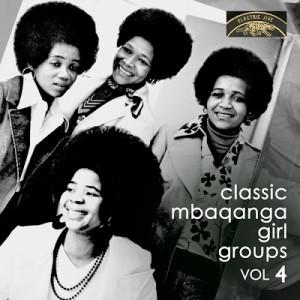 Classic Mbaqanga Girl Groups - Vol. 4